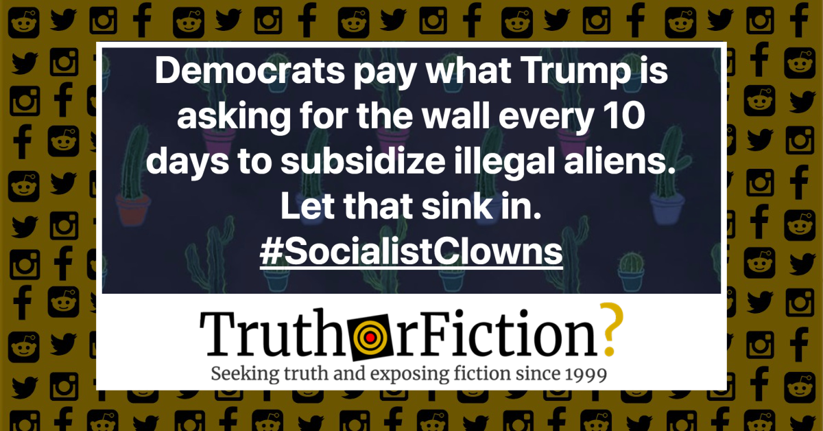 Do Democrats Pay The $5 Billion Wall Cost Every 10 Days to 'Subsidize' Illegal Immigration?