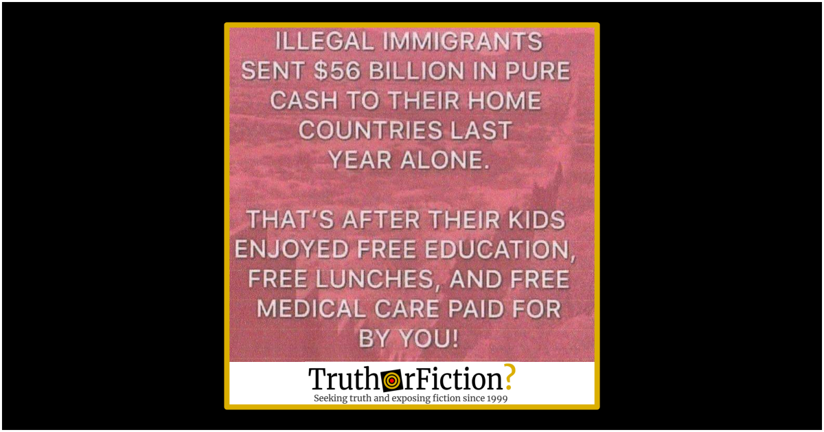 Did Undocumented Immigrants Send $56 Billion in 'Pure Cash' to Their Home Countries Last Year?