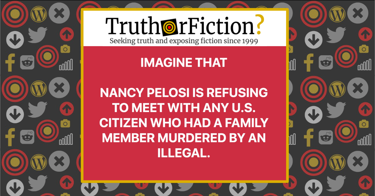 Is Nancy Pelosi Refusing to Meet with Any U.S. Citizen Who Had a Family Member Murdered by 'an Illegal'?