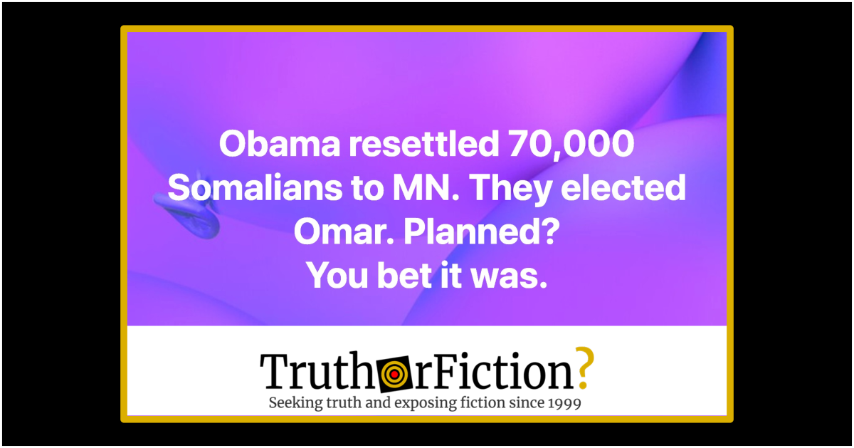 Did President Barack Obama Settle 70,000 Somali Refugees in Minnesota, Leading to Rep. Ilhan Omar's Election?