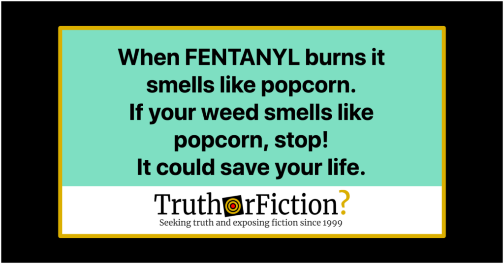 Does Fentanyl Laced Marijuana Smell Like Popcorn Truth Or Fiction