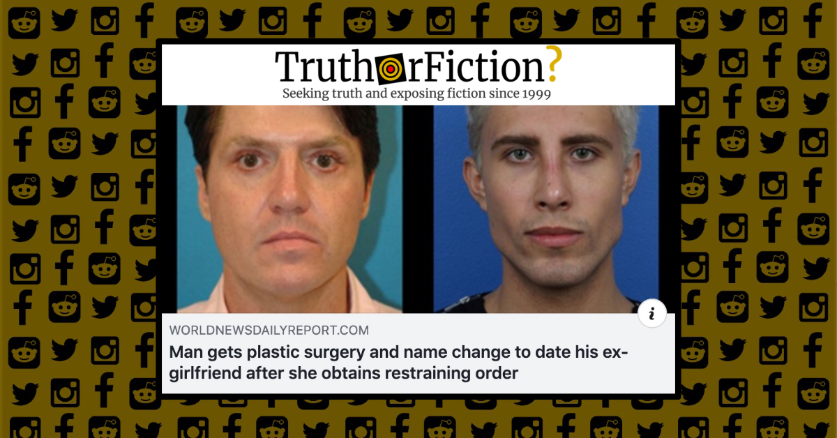 Did a Man Get Plastic Surgery and Change His Name to Circumvent a Restraining Order?