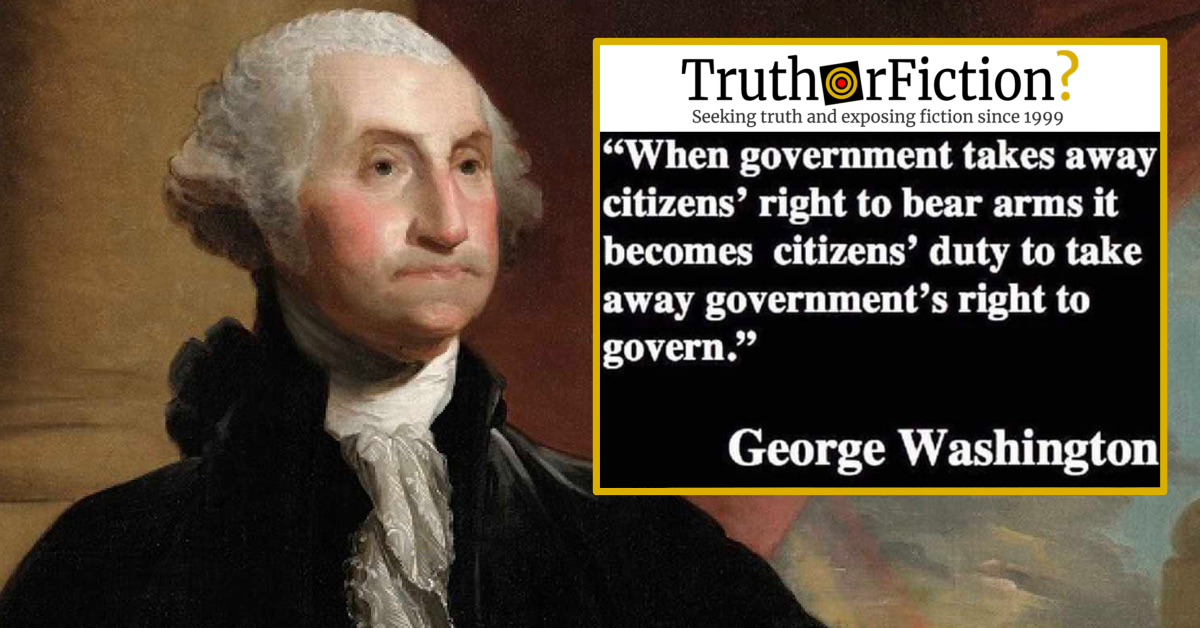 Did George Washington Say Citizens Gain the Right to Unseat the Government if the Government Restricts Guns?