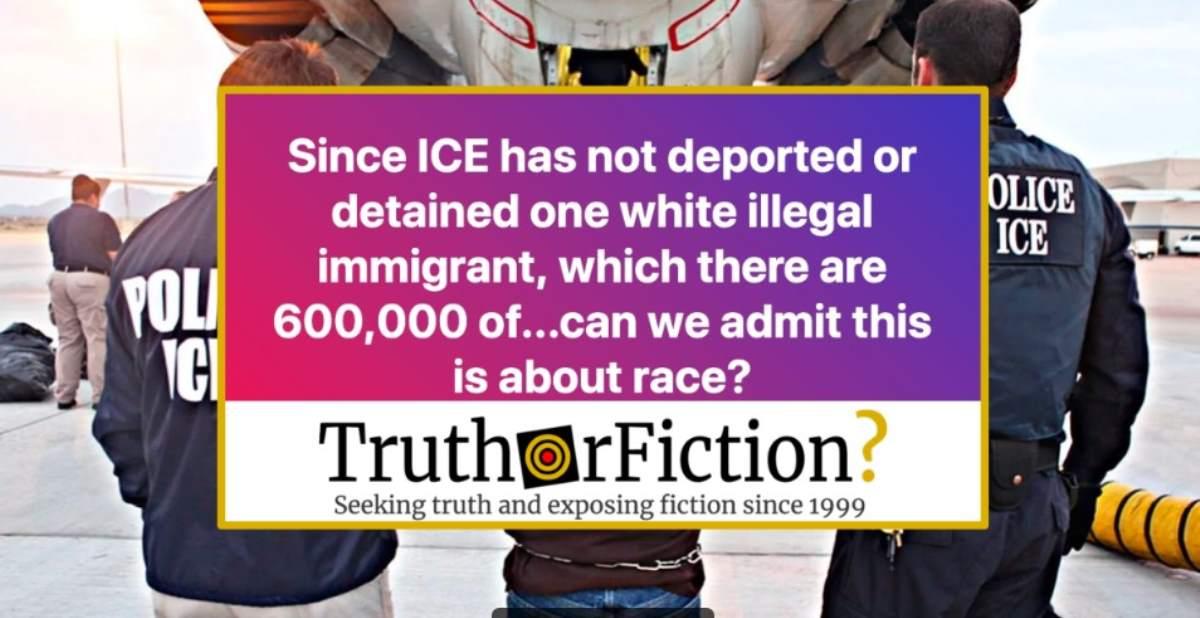 Has ICE Refused to Deport Undocumented White Immigrants?