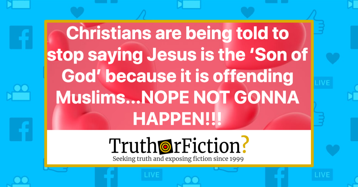 Are Christians Being Told to Stop Saying That Jesus Is the 'Son of God' Because It Offends Muslims?