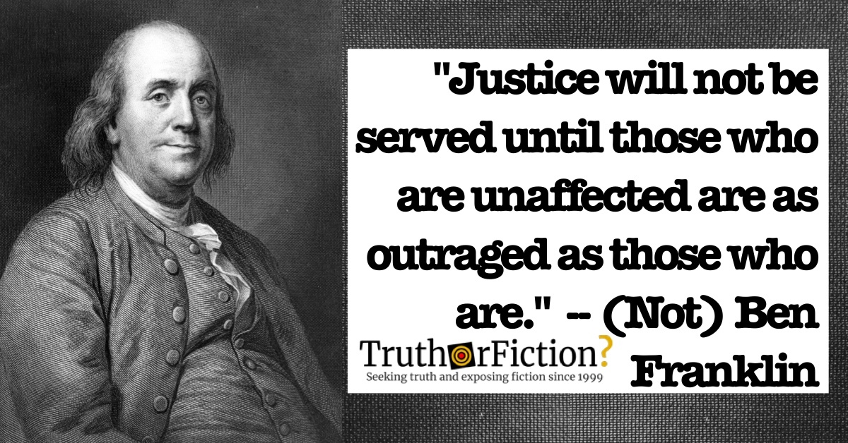 'Justice Will Not Be Served' Ben Franklin Quote