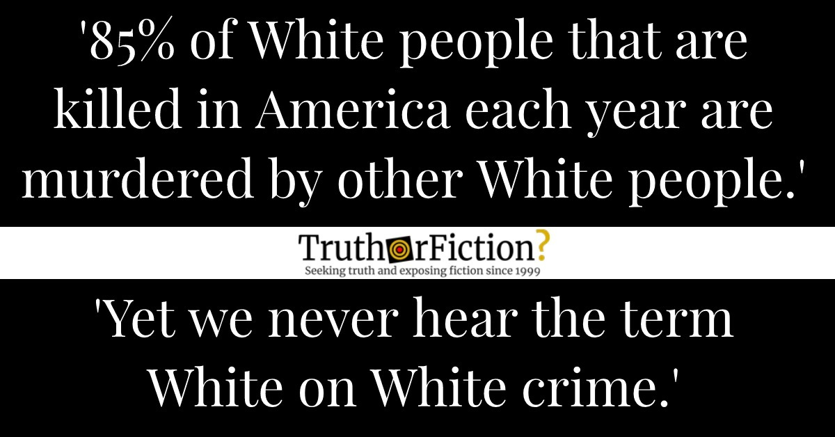 Are 85 Percent of White People Killed by Other White People, Even Though We Never Hear About 'White on White Crime'?