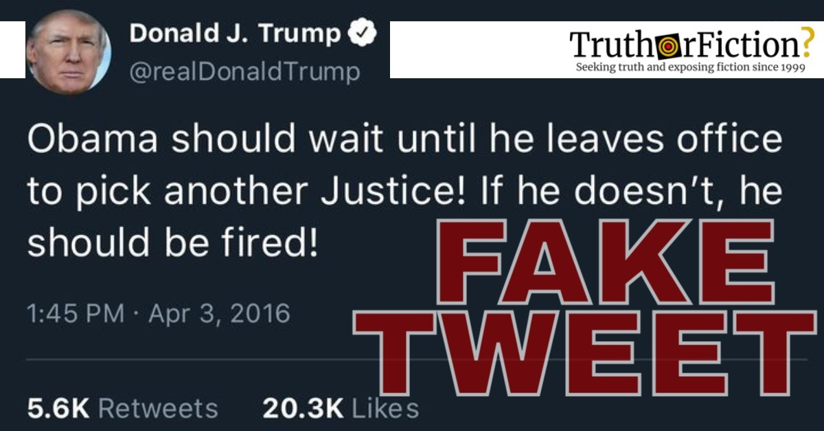 Did Donald Trump Tweet in 2016 That President Obama Should Wait to Pick a New Supreme Court Justice or 'Be Fired'?