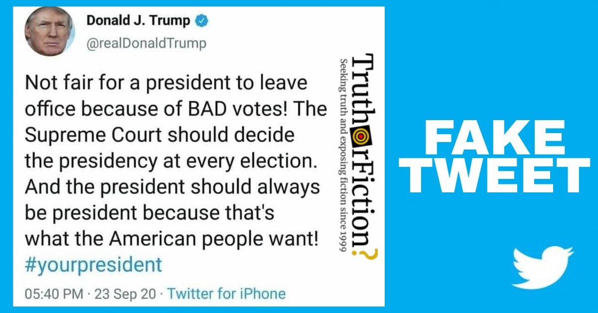 Did Trump Tweet That the Supreme Court 'Should Decide the Presidency at Every Election' and 'Bad Votes' Shouldn't Count?