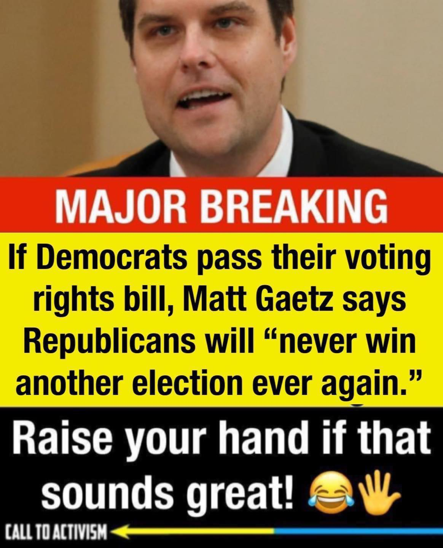 matt gaetz says if democrats pass voting bill republicans will never win another election