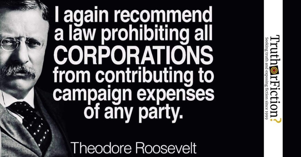 Teddy Roosevelt: 'I Again Recommend a Law Prohibiting All Corporations from Contributing to Campaign Expenses'